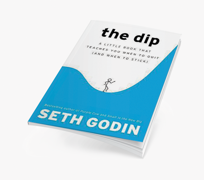 The Dip A Little Book That Teaches You When To Quit By Seth Godin